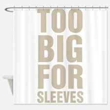 Too Big For Sleeves Shower Curtain