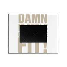 Damn It Feels Good To Be Fit! Picture Frame