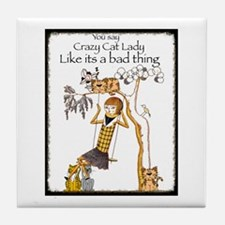 You Say Crazy Cat Lady Like... Tile Coaster