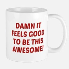 Damn It Feels Good To Be This Awesome! Mug