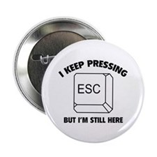 """I Keep Pressing ESC But I'm Still Here 2.25"""" Butto"""