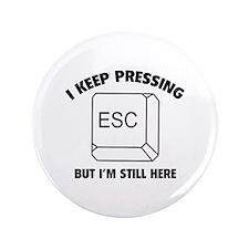 "I Keep Pressing ESC But I'm Still Here 3.5"" Button"