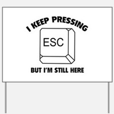 I Keep Pressing ESC But I'm Still Here Yard Sign
