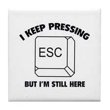 I Keep Pressing ESC But I'm Still Here Tile Coaste