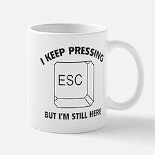I Keep Pressing ESC But I'm Still Here Mug