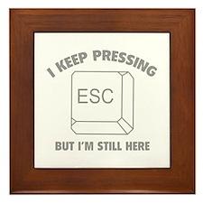 I Keep Pressing ESC But I'm Still Here Framed Tile