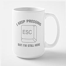 I Keep Pressing ESC But I'm Still Here Large Mug