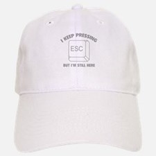 I Keep Pressing ESC But I'm Still Here Baseball Baseball Cap