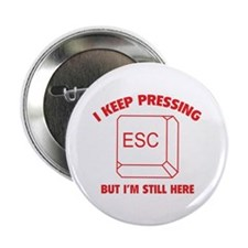 "I Keep Pressing ESC But I'm Still Here 2.25"" Butto"