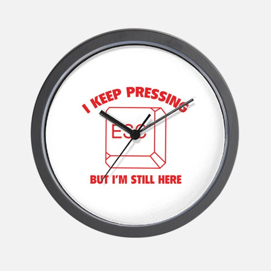I Keep Pressing ESC But I'm Still Here Wall Clock