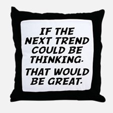 If The Next Trend Could Be Thinking Throw Pillow