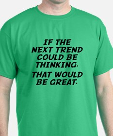 If The Next Trend Could Be Thinking T-Shirt
