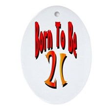 Born To Be 21 Oval Ornament