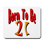 Born To Be 21 Mousepad