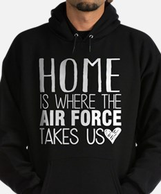 HOME IS WHERE THE AIR FORCE TAKES US Hoodie