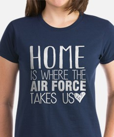 HOME IS WHERE THE AIR FORCE TAKES US T-Shirt