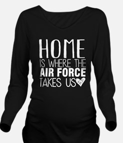 HOME IS WHERE THE AIR FORCE TAKES US Long Sleeve M
