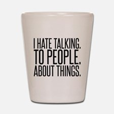 I HATE TALK TO PEOPLE Shot Glass
