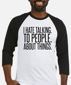 I HATE TALK TO PEOPLE Baseball Jersey