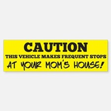 Frequent Stops At Your Moms House! Bumper Bumper Bumper Sticker