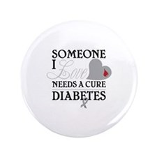 """SOMEONE I LOVE NEEDS A CURE DIABETES 3.5"""" Button ("""