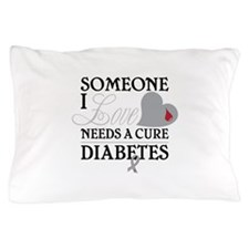 SOMEONE I LOVE NEEDS A CURE DIABETES Pillow Case