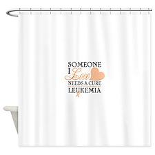 SOMEONE I LOVE NEEDS A CURE LEUKEMIA Shower Curtai