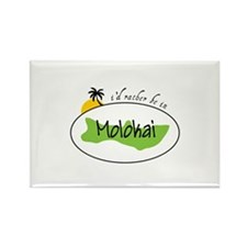 Id ratber be in MOLOKAI Magnets