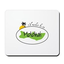 Id ratber be in MOLOKAI Mousepad