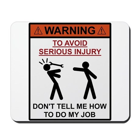 Warning - Dont Tell Me How To Do My Job Mousepad