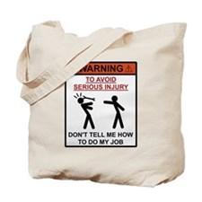 Warning - Dont Tell Me How To Do My Job Tote Bag
