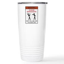 Warning - Dont Tell Me How To Do My Job Travel Mug
