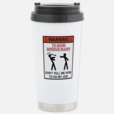 Warning - Dont Tell Me How To Do My Job Travel Mug