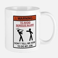 Warning - Dont Tell Me How To Do My Job Mugs