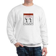 Warning - Dont Tell Me How To Do My Job Sweatshirt