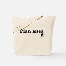 Always Plan Ahead Tote Bag