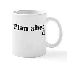 Always Plan Ahead Mugs