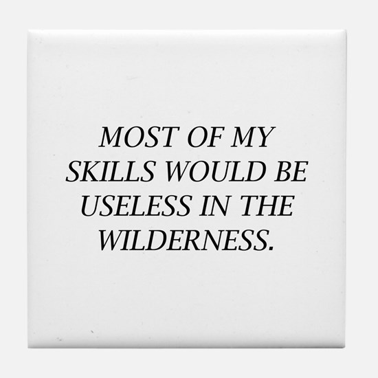 Most Of My Skills Would Be Useless In The Wilderne