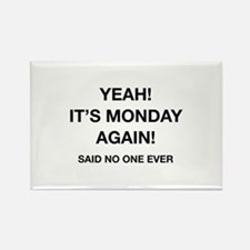 Yeah! It's Monday Again! Said No One Ever Rectangl