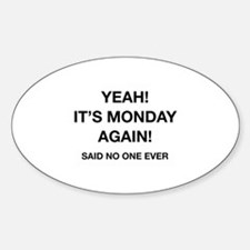 Yeah! It's Monday Again! Said No One Ever Decal