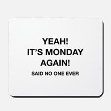 Yeah! It's Monday Again! Said No One Ever Mousepad