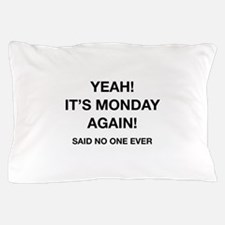 Yeah! It's Monday Again! Said No One Ever Pillow C