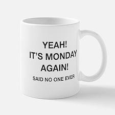 Yeah! It's Monday Again! Said No One Ever Mug