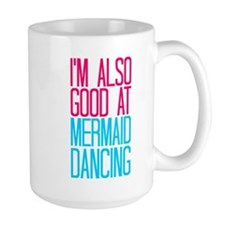 IM ALSO GOOD AT MERMAID DANCING Mugs