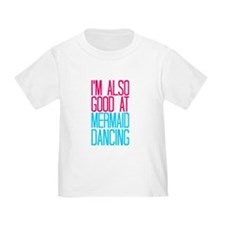 IM ALSO GOOD AT MERMAID DANCING T-Shirt