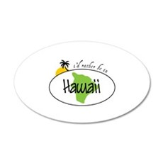 Id ratber be in Hawaii Wall Decal