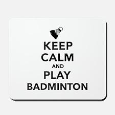 Keep calm and play Badminton Mousepad