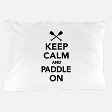 Keep calm and Paddle on Pillow Case