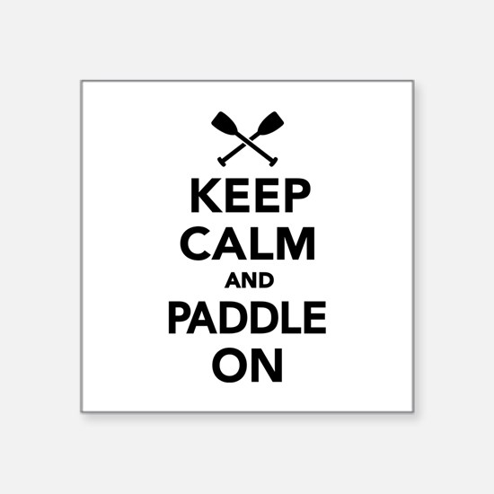 """Keep calm and Paddle on Square Sticker 3"""" x 3"""""""
