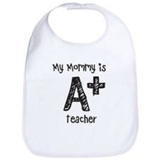 My Mommy is A+Teacher Bib